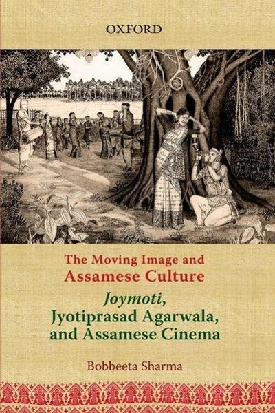 The Moving Image and Assamese Culture: Joymoti, Jyotiprasad Agarwala, and Assamese Cinema
