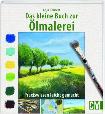 Das kleine Buch zur Ölmalerei; Praxiswissen leicht gemacht; Deutsch; durchgeh. vierfarbig