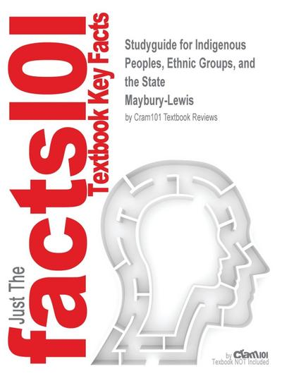 Studyguide for Indigenous Peoples, Ethnic Groups, and the State by Maybury-Lewis, ISBN 9780205337460