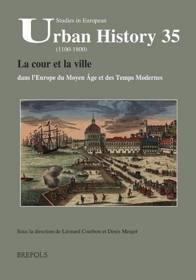 La Cour Et La Ville Dans L'Europe Du Moyen Age Et Des Temps Modernes