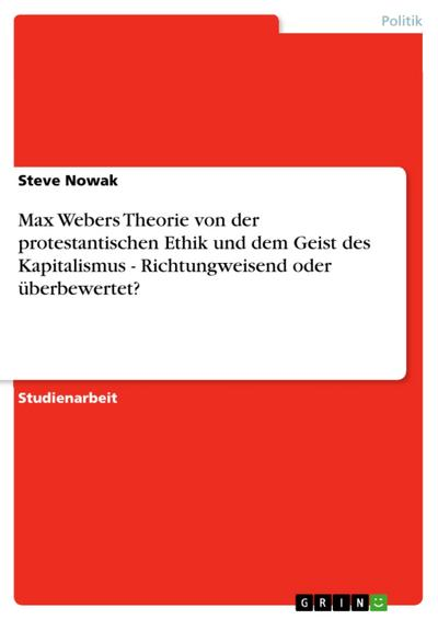 Max Webers Theorie von der protestantischen Ethik und dem Geist des Kapitalismus - Richtungweisend oder überbewertet?