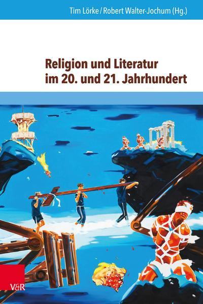 Religion und Literatur im 20. und 21. Jahrhundert