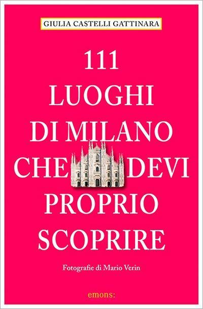 111 Luoghi di Milano che devi proprio scoprire; 111 Orte ...; Fotos v. Verin, Mario; Italienisch