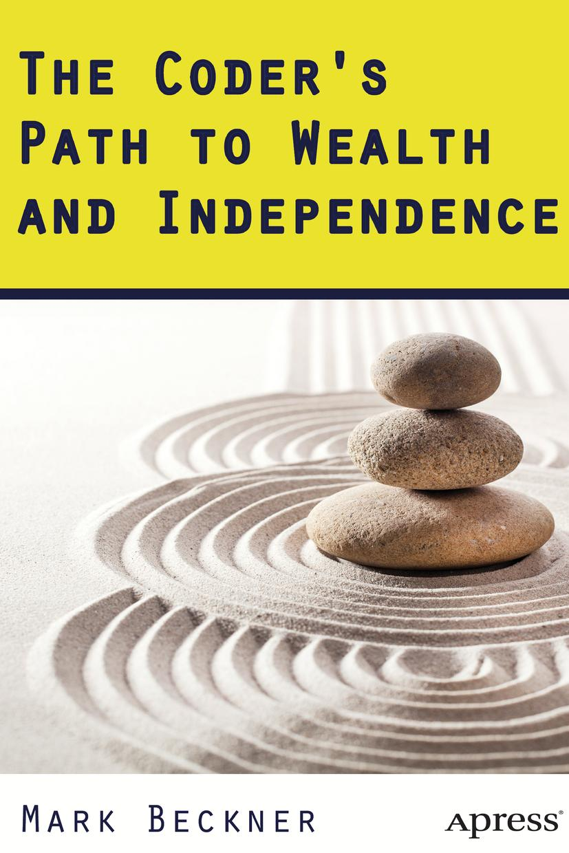 Mark Beckner / The Coder's Path to Wealth and Independence /  9781484204221