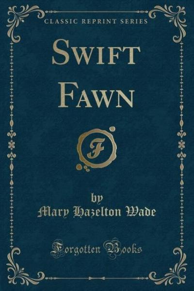 Swift Fawn (Classic Reprint)