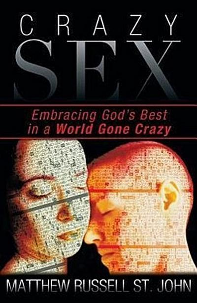 Crazy Sex: Embracing God's Best in a World Gone Crazy