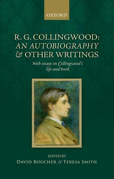R. G. Collingwood: An Autobiography and Other Writings: With Essays on Collingwood's Life and Work