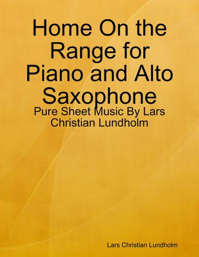 Home On the Range for Piano and Alto Saxophone - Pure Sheet Music By Lars Christian Lundholm