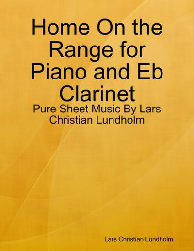 Home On the Range for Piano and Eb Clarinet - Pure Sheet Music By Lars Christian Lundholm