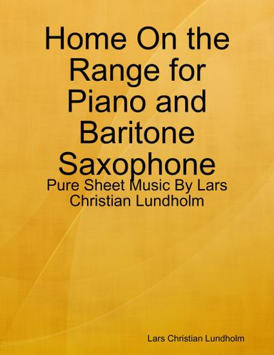 Home On the Range for Piano and Baritone Saxophone - Pure Sheet Music By Lars Christian Lundholm