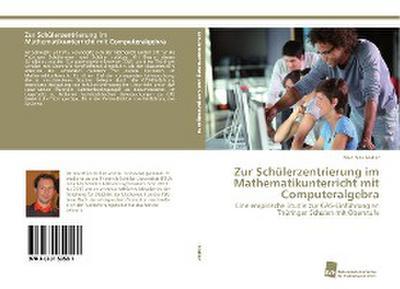 Zur Schülerzentrierung im Mathematikunterricht mit Computeralgebra