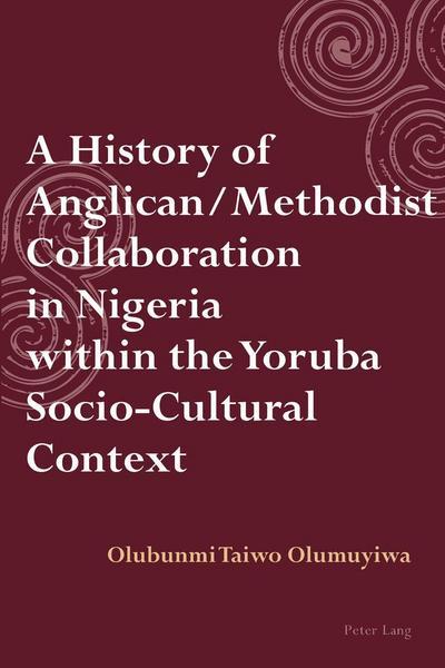 A History of Anglican / Methodist Collaboration in Nigeria within the Yoruba Socio-Cultural Context - Internationaler Verlag Der Wissenschaften Peter Lang AG - Taschenbuch, Englisch, Taiwo Olumuyiwa, ,
