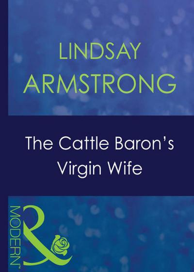 The Cattle Baron's Virgin Wife (Mills & Boon Modern) (An Innocent in His Bed, Book 4)