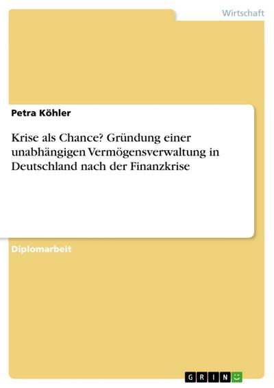Krise als Chance? Gründung einer unabhängigen Vermögensverwaltung in Deutschland nach der Finanzkrise