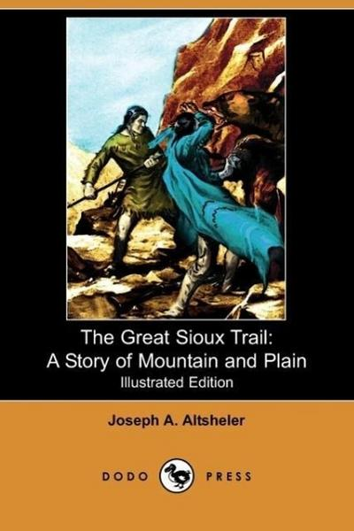 The Great Sioux Trail: A Story of Mountain and Plain (Illustrated Edition) (Dodo Press)
