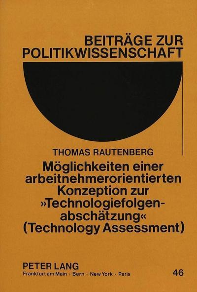Möglichkeiten einer arbeitnehmerorientierten Konzeption zur «Technologiefolgenabschätzung» (Technology Assessment)