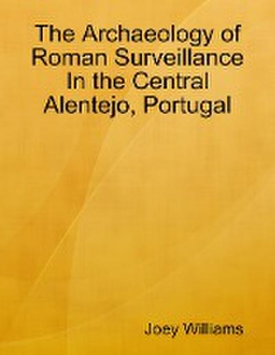 The Archaeology of Roman Surveillance In the Central Alentejo, Portugal