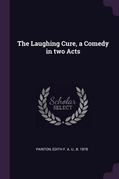 The Laughing Cure, a Comedy in Two Acts