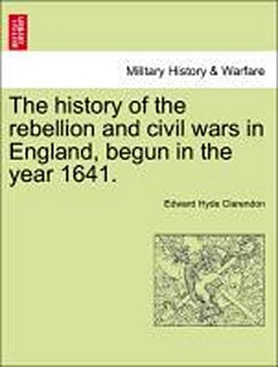 The history of the rebellion and civil wars in England, begun in the year 1641. Vol. V