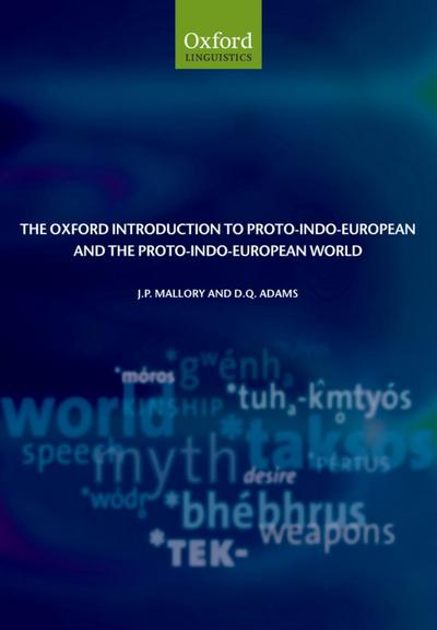 The Oxford Introduction to Proto-Indo-European and the Proto-Indo-European World