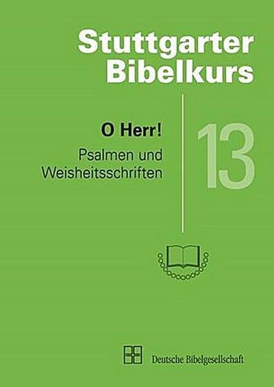 O Herr!: Psalmen und Weisheitsschriften (Stuttgarter Bibelkurs Heft 13)