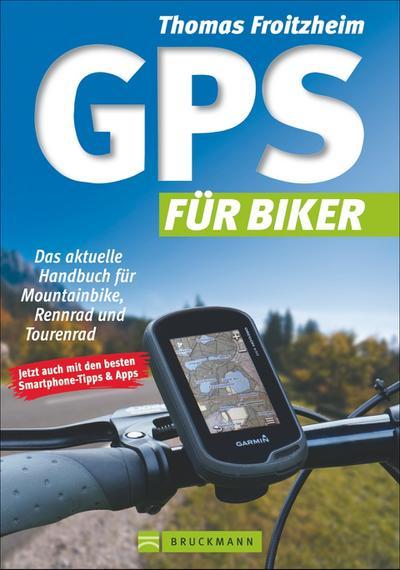 GPS für Biker; Das aktuelle Handbuch für Mountainbike, Rennrad und Tourenrad   ; Deutsch;  -