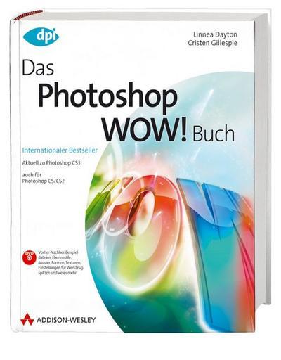 Das Photoshop Wow! Buch - Aktuell zu Photoshop CS3 - auch für Photoshop CS/CS2 (DPI Grafik)