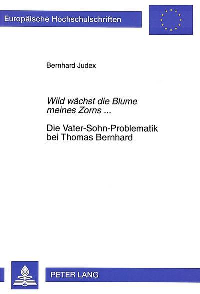 Wild wächst die Blume meines Zorns.... Die Vater-Sohn-Problematik bei Thomas Bernhard