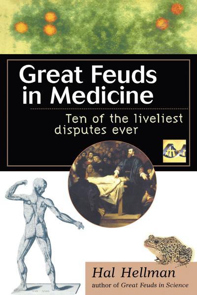 Great Feuds in Medicine: Ten of the Liveliest Disputes Ever