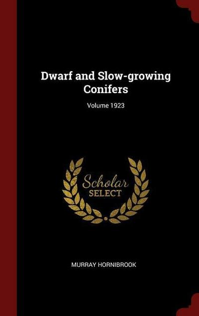 Dwarf and Slow-Growing Conifers; Volume 1923