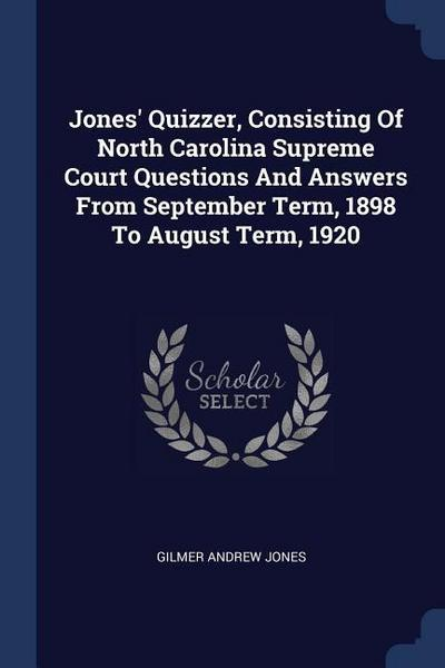 Jones' Quizzer, Consisting of North Carolina Supreme Court Questions and Answers from September Term, 1898 to August Term, 1920