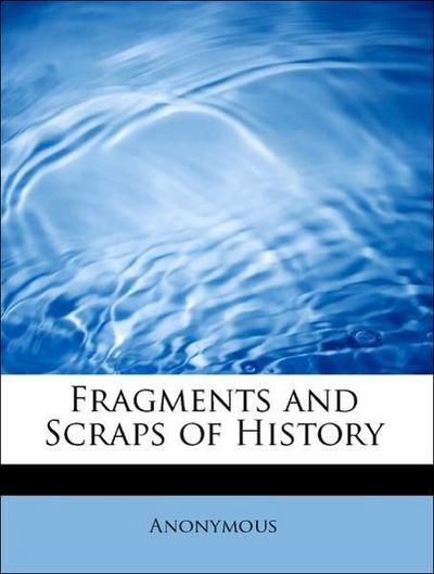 Fragments and Scraps of History