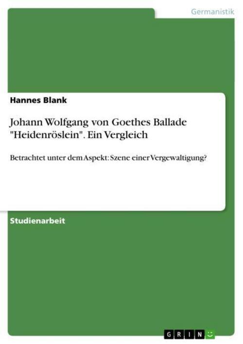 """Johann Wolfgang von Goethes Ballade """"""""Heidenröslein"""""""". Ein Vergleich Hannes ..."""