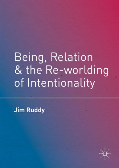 Being, Relation, and the Re-worlding of Intentionality