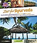 Bildband Zeit für Ayurveda: Urlaub an der Wiege der uralten Heilkunst Ayurveda.: Kraft tanken und entspannen in Kerala und Sri Lanka