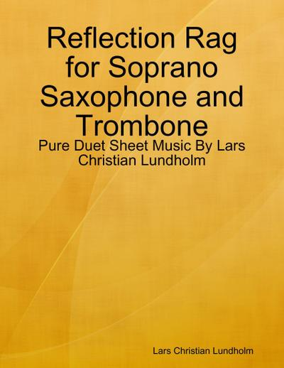 Reflection Rag for Soprano Saxophone and Trombone - Pure Duet Sheet Music By Lars Christian Lundholm