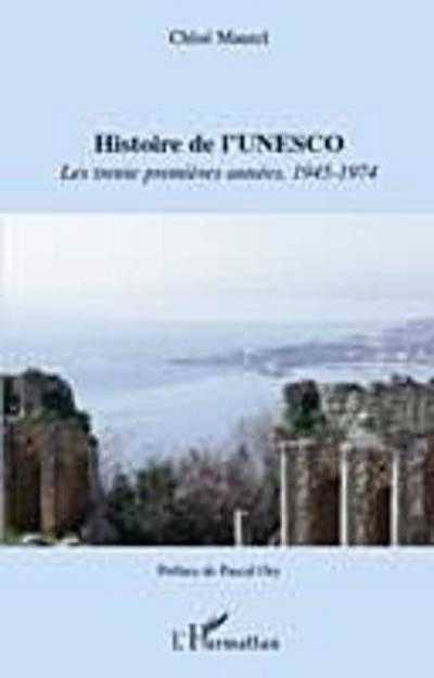 Histoire de l'unesco - les trente premieres annees 1945-1974