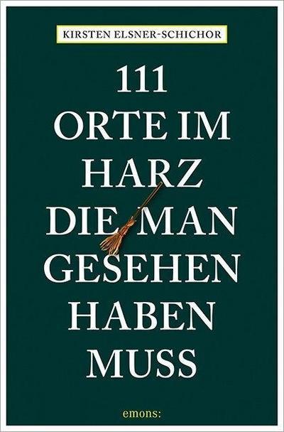 111 Orte im Harz, die man gesehen haben muss