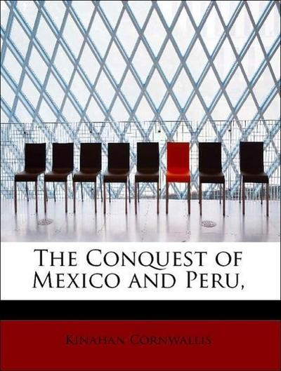 The Conquest of Mexico and Peru,