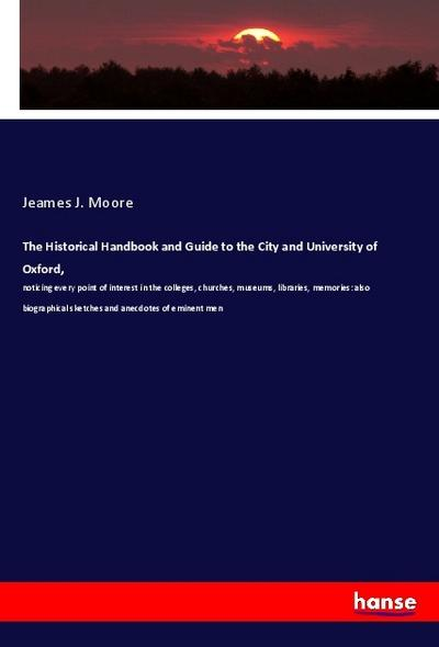 The Historical Handbook and Guide to the City and University of Oxford,