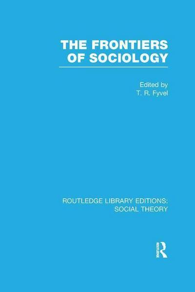 The Frontiers of Sociology (Rle Social Theory)