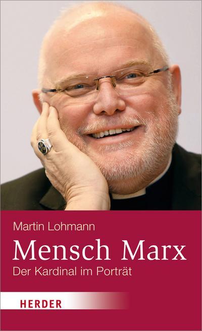 Mensch Marx: Der Kardinal im Porträt. Eine Biografie des Erzbischofs Reinhard Marx