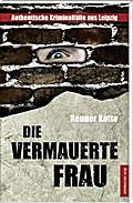 Die vermauerte Frau; Authentische Kriminalfälle aus Leipzig   ; Deutsch