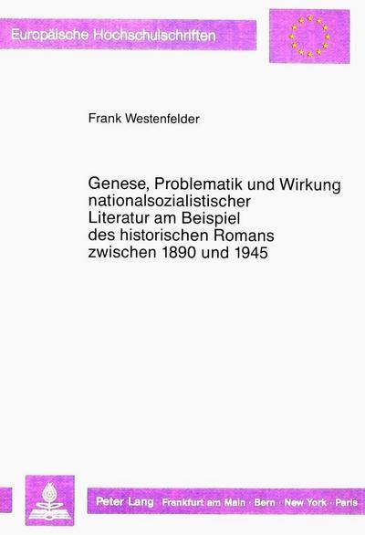 Genese, Problematik und Wirkung nationalsozialistischer Literatur am Beispiel des historischen Romans zwischen 1890 und 1945