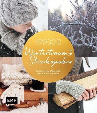 Hygge – Wintertraum und Strickzauber; Accessoires, Deko und Geschenke stricken; Deutsch