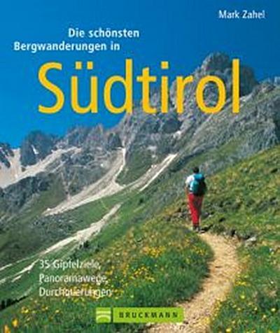 Die schönsten Bergwanderungen in Südtirol: 35 Gipfelziele, Panoramawege, Durchquerungen