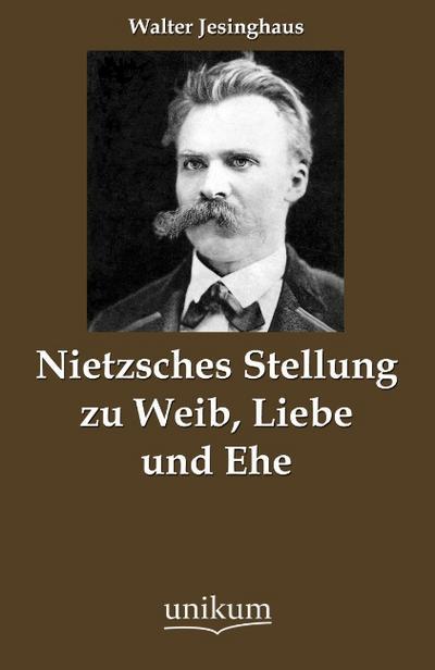 Nietzsches Stellung zu Weib, Liebe und Ehe