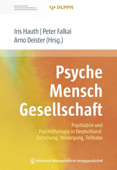 Psyche Mensch Gesellschaft: Psychiatrie und Psychotherapie in Deutschland: Forschung, Versorgung, Teilhabe