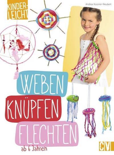 kinderleicht - Weben, Knüpfen, Flechten; ab 6 Jahren; Deutsch; durchgeh. farbig
