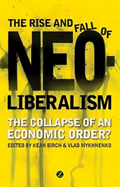The Rise and Fall of Neoliberalism